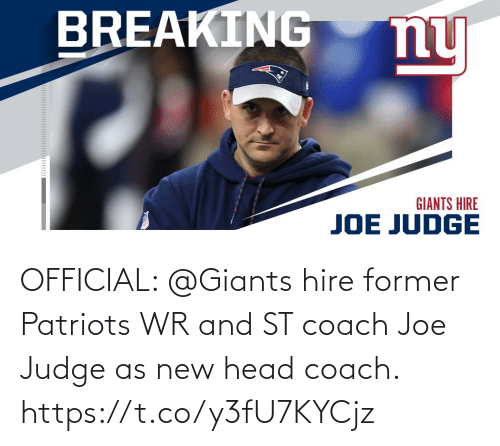 Giants: BREAKING  ny  GIANTS HIRE  JOE JUDGE OFFICIAL: @Giants hire former Patriots WR and ST coach Joe Judge as new head coach. https://t.co/y3fU7KYCjz
