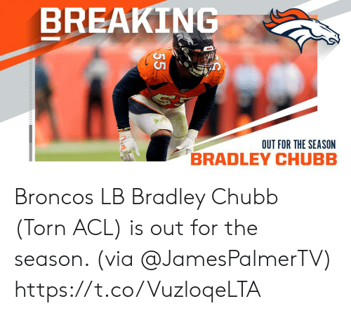 torn: BREAKING  OUT FOR THE SEASON  55 Broncos LB Bradley Chubb (Torn ACL) is out for the season. (via @JamesPalmerTV) https://t.co/VuzloqeLTA