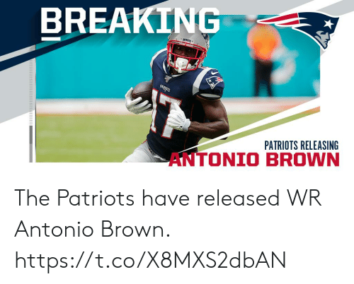 Antonio: BREAKING  PATERAGTS  PATRIOTS RELEASING  AN The Patriots have released WR Antonio Brown. https://t.co/X8MXS2dbAN