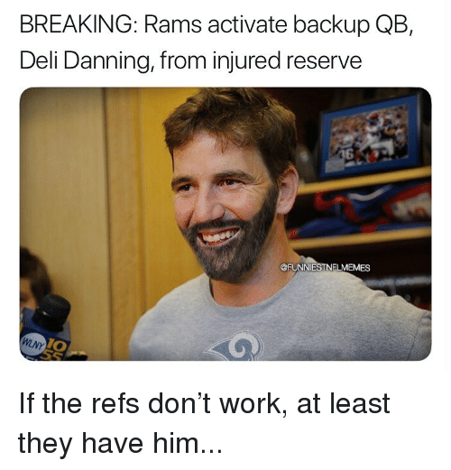 Nfl, Work, and Rams: BREAKING: Rams activate backup QB,  Deli Danning, from injured reserve  @FUNNIESTNFLMEMES  0 If the refs don't work, at least they have him...