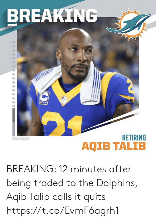 Dolphins: BREAKING  RETIRING  @DRIPBAYLESS  AQIB TALIB BREAKING: 12 minutes after being traded to the Dolphins, Aqib Talib calls it quits https://t.co/EvmF6agrh1