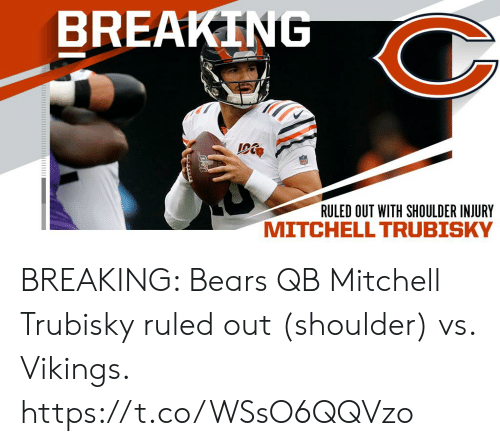 Trubisky: BREAKING  RULED OUT WITH SHOULDER INJURY BREAKING: Bears QB Mitchell Trubisky ruled out (shoulder) vs. Vikings. https://t.co/WSsO6QQVzo