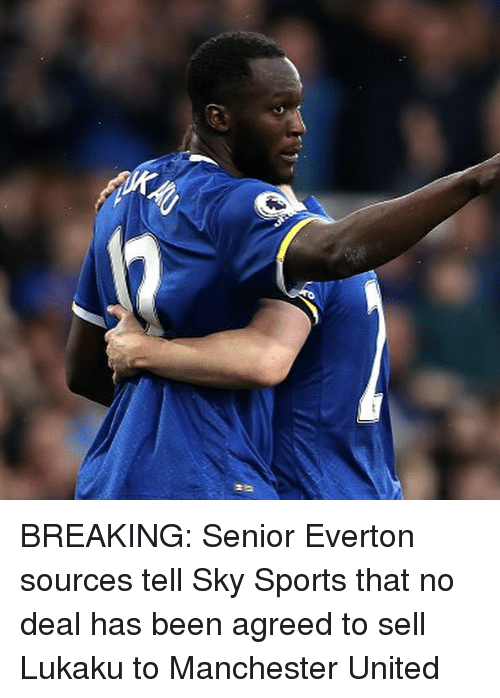 seniority: BREAKING: Senior Everton sources tell Sky Sports that no deal has been agreed to sell Lukaku to Manchester United
