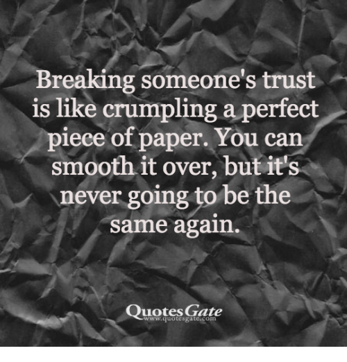 Breaking Someones Trust Is Like Crumpling A Perfect Piece Of Paper