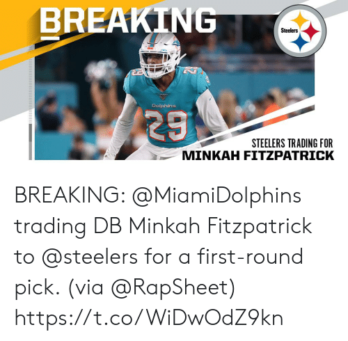 first-round-pick: BREAKING  Steelers  Dolphins  29  STEELERS TRADING FOR  MINKAH FITZPATRICK BREAKING: @MiamiDolphins trading DB Minkah Fitzpatrick to @steelers for a first-round pick. (via @RapSheet) https://t.co/WiDwOdZ9kn
