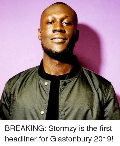 Memes, Stormzy, and 🤖: BREAKING: Stormzy is the first headliner for Glastonbury 2019!