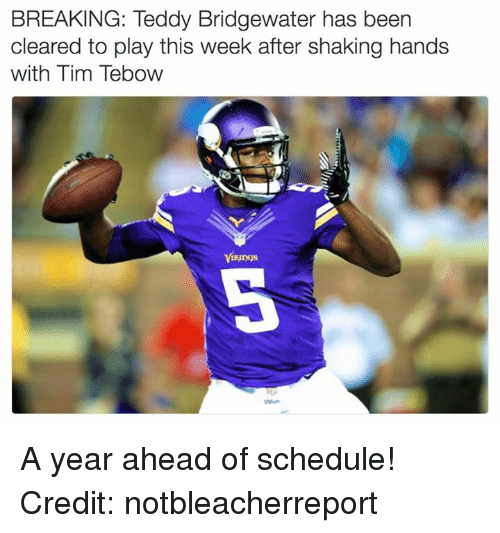 Tebowing: BREAKING: Teddy Bridgewater has been  cleared to play this week after shaking hands  with Tim Tebow A year ahead of schedule!  Credit: notbleacherreport