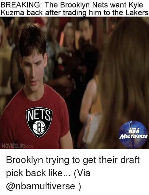 Kylee: BREAKING: The Brooklyn Nets want Kyle  Kuzma back after trading him to the Lakers  NETS  NBA  MULTIVERSE  MOVIECLIPS.cOM Brooklyn trying to get their draft pick back like... (Via @nbamultiverse )