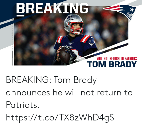 brady: BREAKING: Tom Brady announces he will not return to Patriots. https://t.co/TX8zWhD4gS