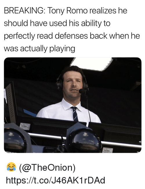 Defenses: BREAKING: Tony Romo realizes he  should have used his ability to  perfectly read defenses back when he  was actually playing 😂 (@TheOnion) https://t.co/J46AK1rDAd