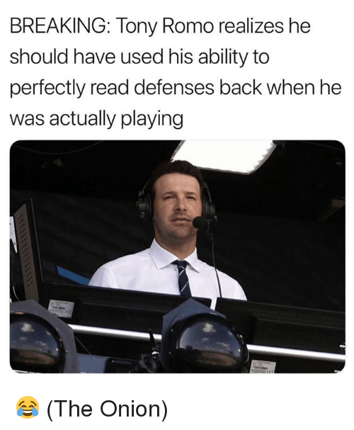 Nfl, The Onion, and Tony Romo: BREAKING: Tony Romo realizes he  should have used his ability to  perfectly read defenses back when he  was actually playing 😂 (The Onion)