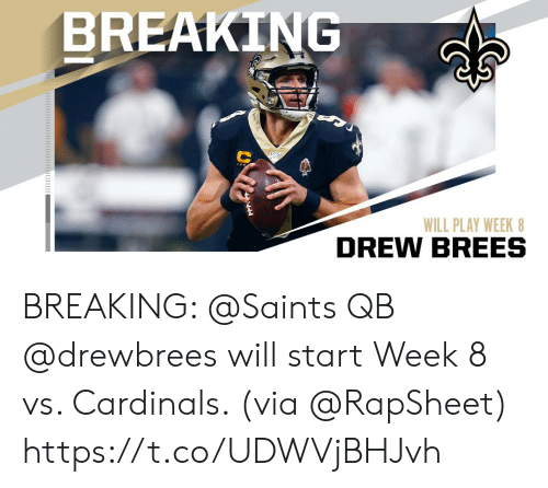 Memes, New Orleans Saints, and Cardinals: BREAKING  WILL PLAY WEEK 8  DREW BREES BREAKING: @Saints QB @drewbrees will start Week 8 vs. Cardinals. (via @RapSheet) https://t.co/UDWVjBHJvh