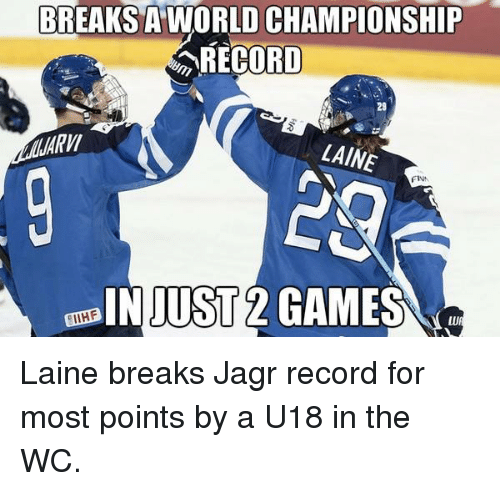 Finn, Games, and Record: BREAKS A WORLD CHAMPIONSHIP  ARECORD  ARM  LAINE  FINN  IIHF  JUST  2 GAMES Laine breaks Jagr record for most points by a U18 in the WC.