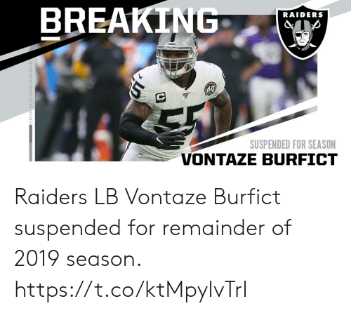Raiders: BREAKTNG  RAIDERS  EADRS  60  SUSPENDED FOR SEASON Raiders LB Vontaze Burfict suspended for remainder of 2019 season. https://t.co/ktMpyIvTrI