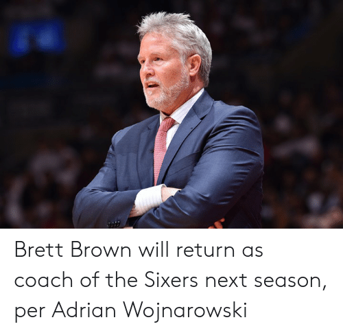 Next Season: Brett Brown will return as coach of the Sixers next season, per Adrian Wojnarowski