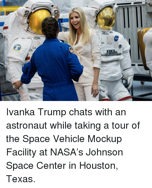 Ivanka: Brett Coomer/Houston Chronicle via AP) Ivanka Trump chats with an astronaut while taking a tour of the Space Vehicle Mockup Facility at NASA's Johnson Space Center in Houston, Texas.