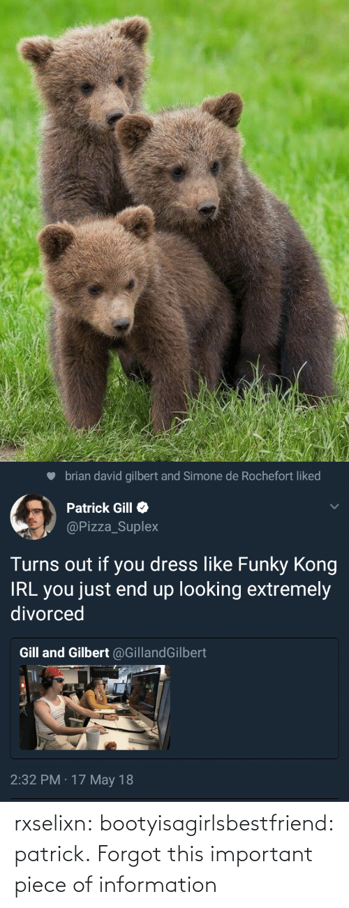 may: brian david gilbert and Simone de Rochefort liked  Patrick Gill  @Pizza_Suplex  Turns out if you dress like Funky Kong  IRL you just end up looking extremely  divorced  Gill and Gilbert @GillandGilbert  2:32 PM · 17 May 18 rxselixn:  bootyisagirlsbestfriend:  patrick.  Forgot this important piece of information