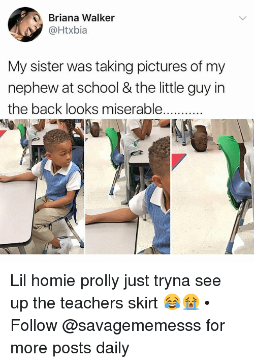 Homie, Memes, and School: Briana Walker  @Htxbia  My sister was taking pictures of my  nephew at school & the little guy in Lil homie prolly just tryna see up the teachers skirt 😂😭 • ➫➫ Follow @savagememesss for more posts daily