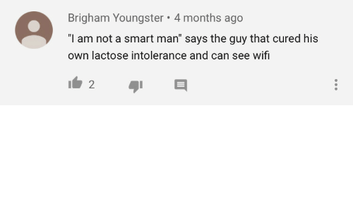 "Wifi, Smart, and Can: Brigham Youngster 4 months ago  ""I am not a smart man"" says the guy that cured his  own lactose intolerance and can see wifi  2"