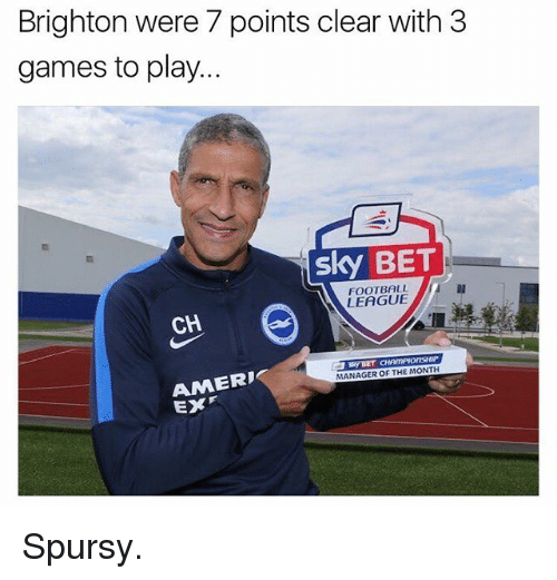 brightons: Brighton were 7 points clear with 3  games to play.  sky BET  FOOTBALL  CH  MANAGER OF THE MONTH  AMERD  EX Spursy.