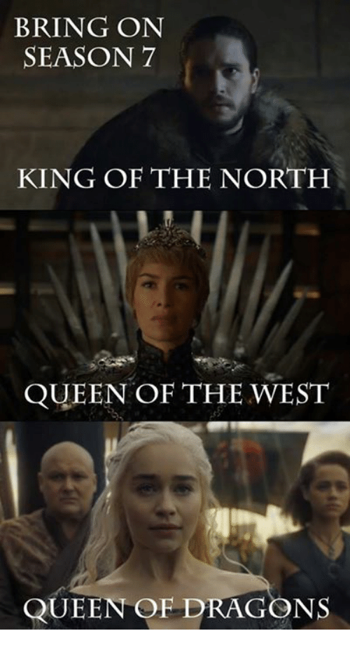 Memes, 🤖, and The West: BRING ON  SEASON 7  KING OF THE NORTH  QUEEN OF THE WEST  QUEEN OF DRAGONS