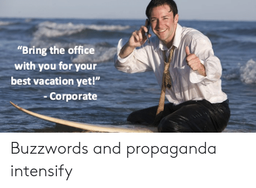 """The Office, Best, and Office: """"Bring the office  with you for your  best vacation yet!""""  -Corporate Buzzwords and propaganda intensify"""