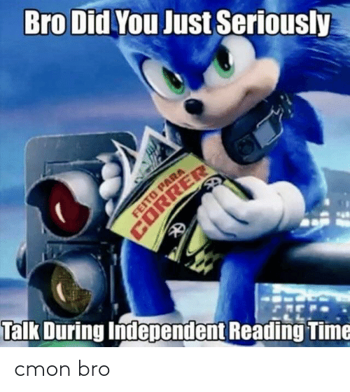 reading: Bro Did You Just Seriously  FEITO PARA  CORRER  Talk During Independent Reading Time cmon bro