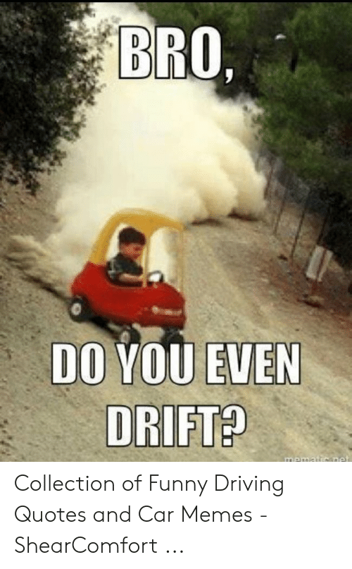 BRO DO YOU EVEN DRIFT? Collection of Funny Driving Quotes ...