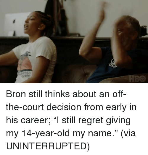 "Regret, Old, and Via: Bron still thinks about an off-the-court decision from early in his career; ""I still regret giving my 14-year-old my name."" (via UNINTERRUPTED)"