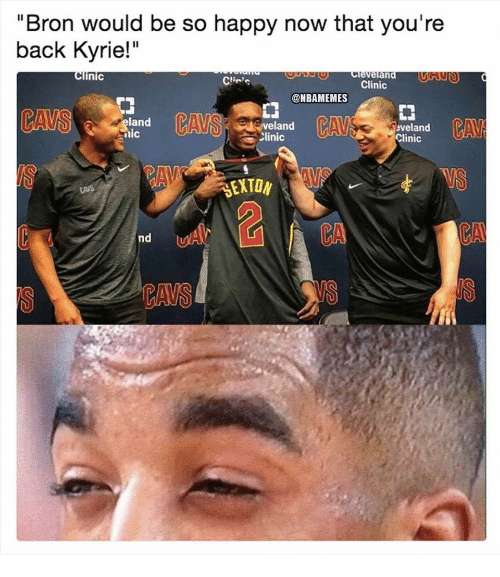 "Cavs, Nba, and Happy: ""Bron would be so happy now that you're  back Kyrie!""  Clinic  Creverand  Clinic  @NBAMEMES  門  land  ic  veland  Clinic  veland  Clinic  CAM  EXTON  VS  CA  nd  CAVS"
