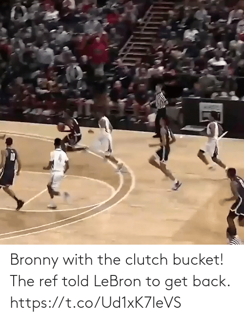 The Ref: Bronny with the clutch bucket!  The ref told LeBron to get back.    https://t.co/Ud1xK7leVS