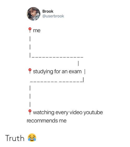 youtube.com, Video, and Truth: Brook  @userbrook  me  studying for an exam |  watching every video youtube  recommends me Truth 😂