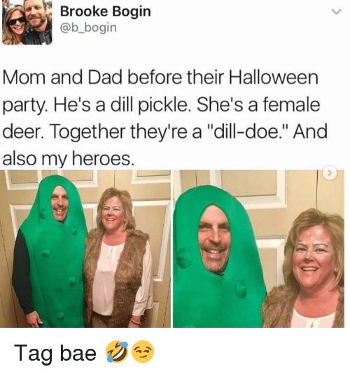 "Bae, Dad, and Deer: Brooke Bogin  @b_bogin  Mom and Dad before their Halloween  party. He's a dill pickle. She's a female  deer. Together they're a ""dill-doe."" And  also my heroes. Tag bae 🤣😏"
