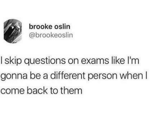 Gonna Be: brooke oslin  @brookeoslin  I skip questions on exams like l'm  gonna be a different person when I  come back to them