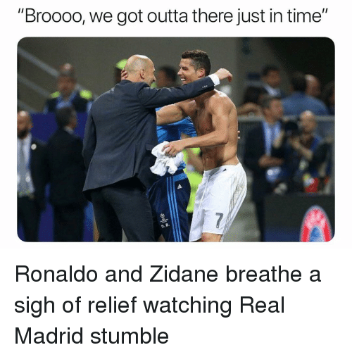 "Real Madrid, Soccer, and Sports: ""Broooo, we got outta there just in time""  D.8  B- Ronaldo and Zidane breathe a sigh of relief watching Real Madrid stumble"