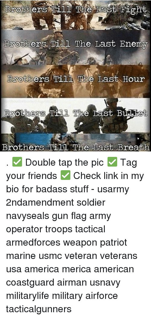 Enem: Brothers. Til The Last Enem  BgothersTil The Tast et  Brothers Til1 The Last Breath . ✅ Double tap the pic ✅ Tag your friends ✅ Check link in my bio for badass stuff - usarmy 2ndamendment soldier navyseals gun flag army operator troops tactical armedforces weapon patriot marine usmc veteran veterans usa america merica american coastguard airman usnavy militarylife military airforce tacticalgunners