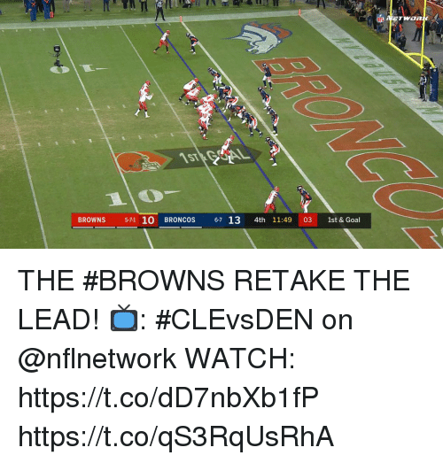 Memes, Broncos, and Browns: BROWNS 571 10 BRONCOS 67 13 4th 11:49 03 1st & Goal THE #BROWNS RETAKE THE LEAD!   📺: #CLEvsDEN on @nflnetwork WATCH: https://t.co/dD7nbXb1fP https://t.co/qS3RqUsRhA