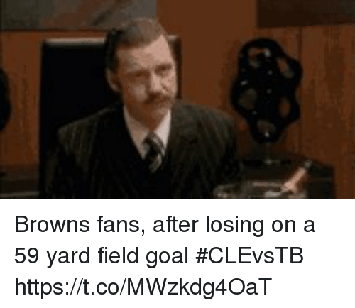 browns-fans: Browns fans, after losing on a 59 yard field goal #CLEvsTB https://t.co/MWzkdg4OaT