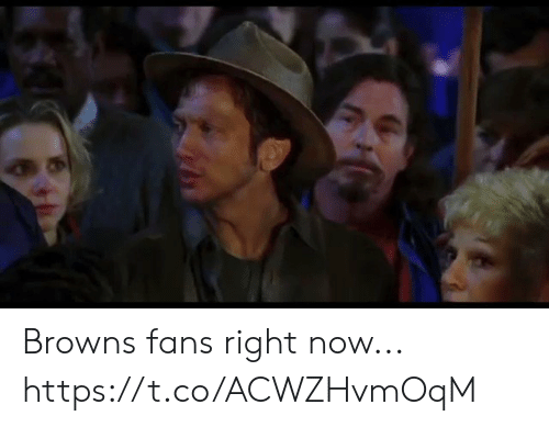 browns-fans: Browns fans right now... https://t.co/ACWZHvmOqM