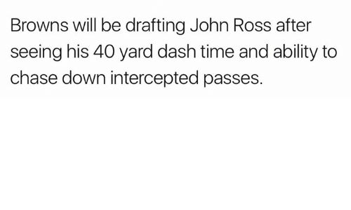 Intercepted: Browns will be drafting John Ross after  seeing his 40 yard dash time and ability to  chase down intercepted passes.