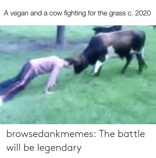 Will Be: browsedankmemes:  The battle will be legendary