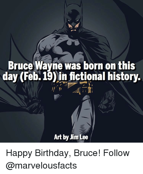 Wayned: Bruce Wayne was born on this  day (Feb. 19) in fictional history.  Art by Jim Lee Happy Birthday, Bruce! Follow @marvelousfacts