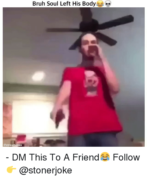 Bruh, Memes, and 🤖: Bruh Soul Left His Body  @stre - DM This To A Friend😂 Follow 👉 @stonerjoke