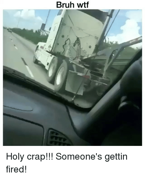 Crapping: Bruh wtf Holy crap!!! Someone's gettin fired!