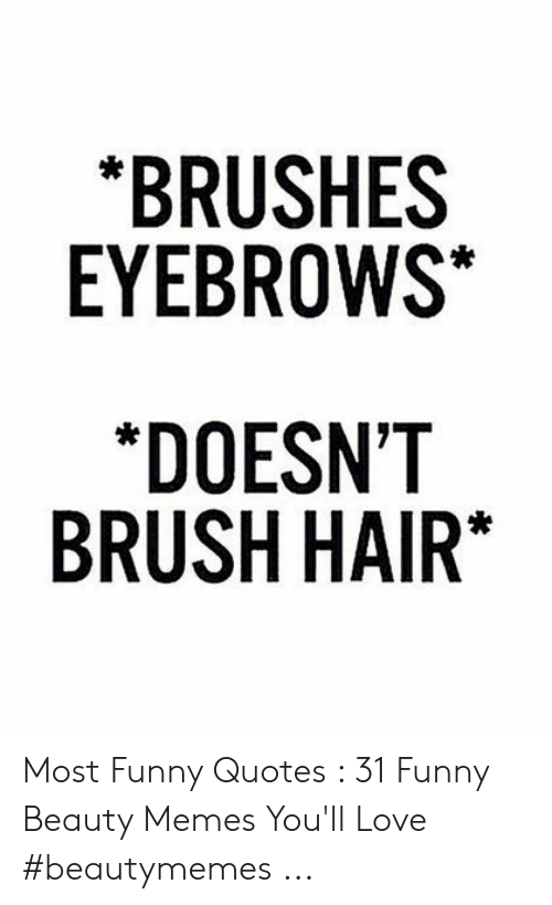 Brushes Eyebrows Doesnt Brush Hair Most Funny Quotes 31