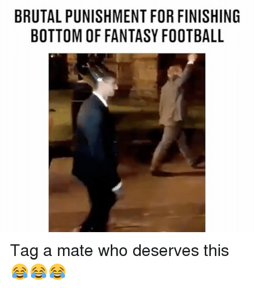 Fantasy football: BRUTAL PUNISHMENT FOR FINISHING  BOTTOM OF FANTASY FOOTBALL Tag a mate who deserves this 😂😂😂