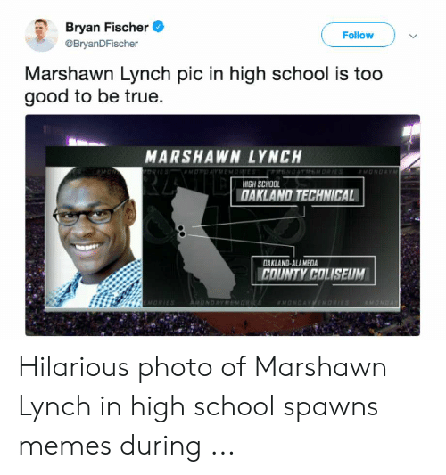 High School Memes: Bryan Fischer  Follow  BryanDFischer  Marshawn Lynch pic in high school is too  good to be true  MARSHAWN LYNCH  HIGH SCHOO  DAKLAND TECHNICAL  DAKLAND-ALAMEDA  COUNTY COLISEUM Hilarious photo of Marshawn Lynch in high school spawns memes during ...
