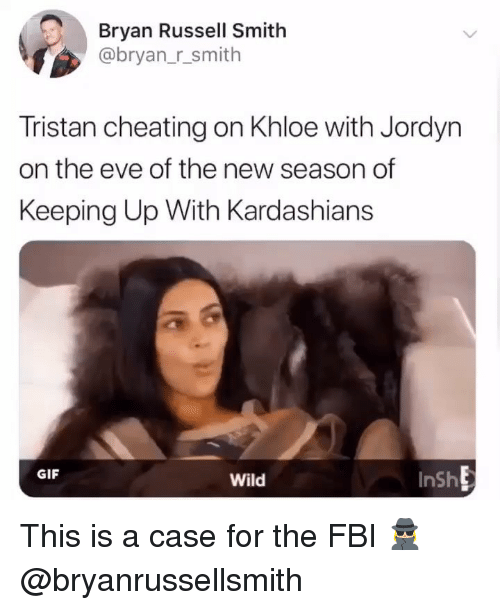 Cheating, Fbi, and Gif: Bryan Russell Smith  @bryan_r_smith  Tristan cheating on Khloe with Jordyn  on the eve of the new season of  Keeping Up With Kardashians  GIF  Wild  InSh This is a case for the FBI 🕵🏼‍♀️ @bryanrussellsmith