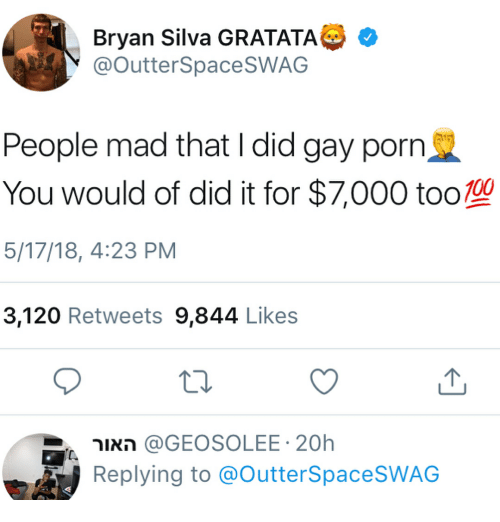 Gay Porn: Bryan Silva GRATATA G  @outterSpaceSWAG  People mad that I did gay porn  You would of did it for $7,000 too10  5/17/18, 4:23 PM  3,120 Retweets 9,844 Like:s  האור @GEOSOLEE. 20h  Replying to @OutterSpaceSWAG
