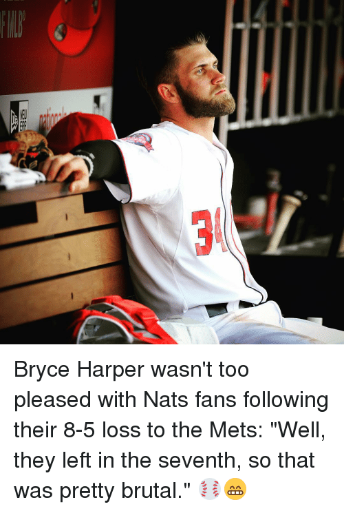 "Sports, Bryce Harper, and Mets: Bryce Harper wasn't too pleased with Nats fans following their 8-5 loss to the Mets: ""Well, they left in the seventh, so that was pretty brutal."" ⚾️😁"